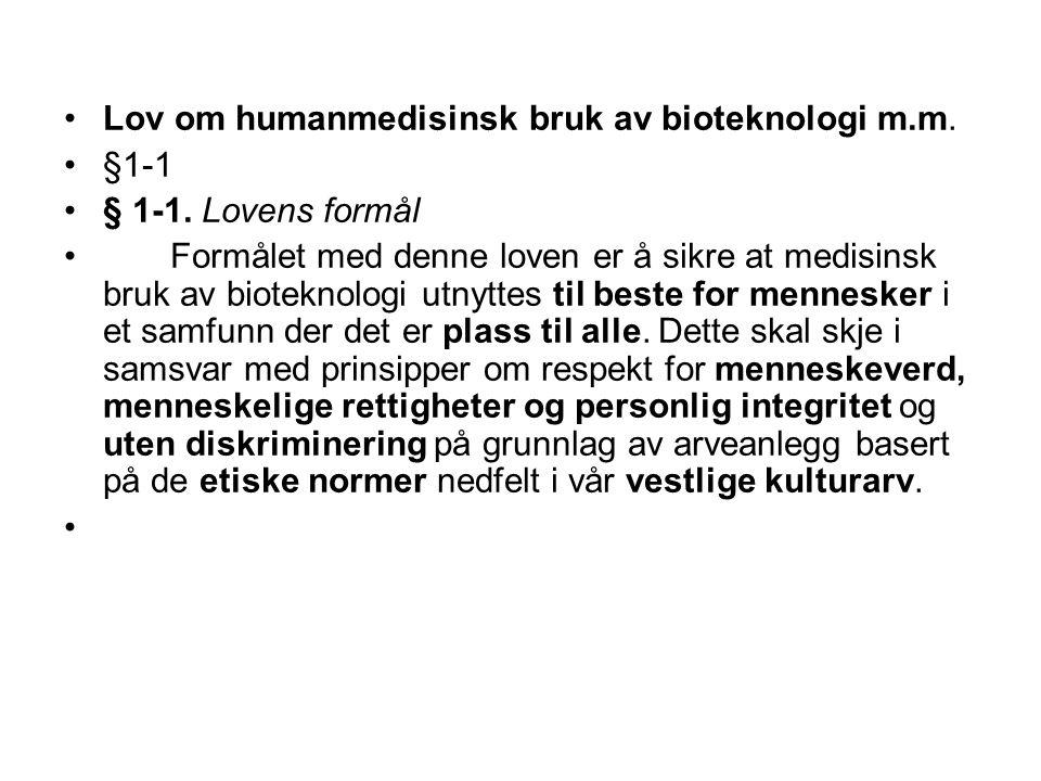 Lov om humanmedisinsk bruk av bioteknologi m.m. §1-1 § 1-1. Lovens formål Formålet med denne loven er å sikre at medisinsk bruk av bioteknologi utnytt