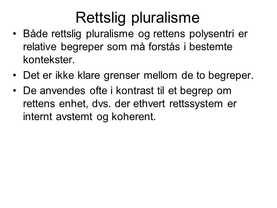 Rettslig pluralisme Både rettslig pluralisme og rettens polysentri er relative begreper som må forstås i bestemte kontekster. Det er ikke klare grense