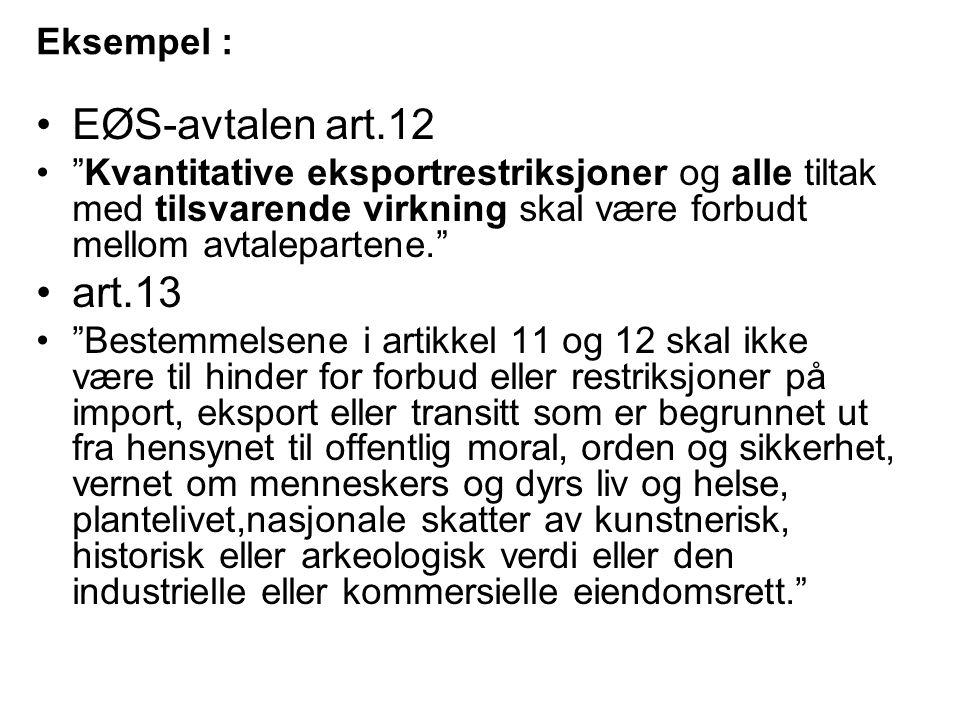 """Eksempel : EØS-avtalen art.12 """"Kvantitative eksportrestriksjoner og alle tiltak med tilsvarende virkning skal være forbudt mellom avtalepartene."""" art."""