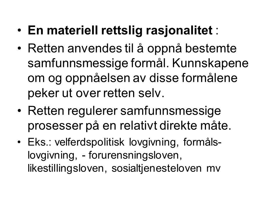 En materiell rettslig rasjonalitet : Retten anvendes til å oppnå bestemte samfunnsmessige formål.