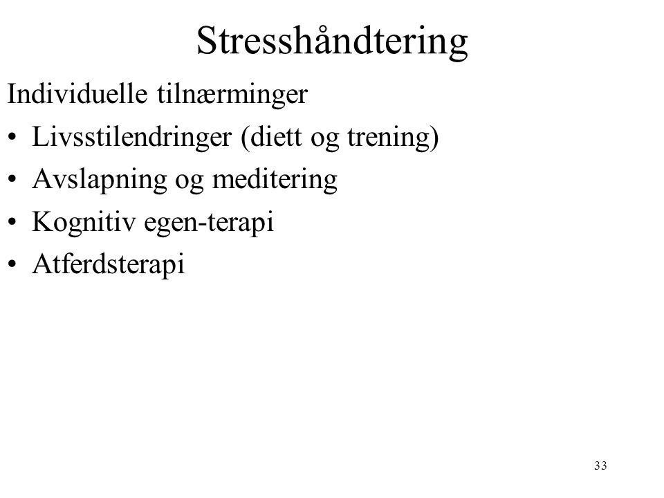 33 Stresshåndtering Individuelle tilnærminger Livsstilendringer (diett og trening) Avslapning og meditering Kognitiv egen-terapi Atferdsterapi