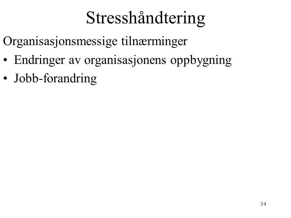 34 Stresshåndtering Organisasjonsmessige tilnærminger Endringer av organisasjonens oppbygning Jobb-forandring