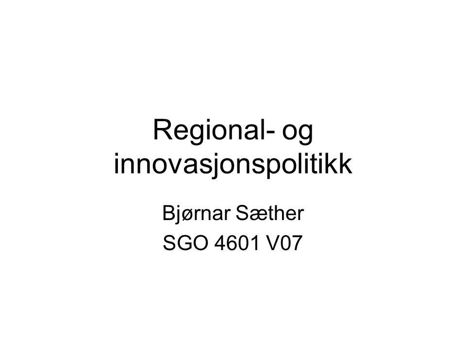 Regional- og innovasjonspolitikk Bjørnar Sæther SGO 4601 V07