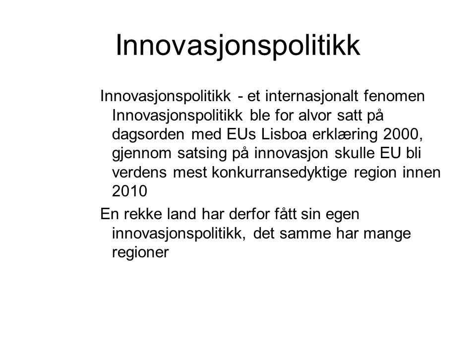 Innovasjonspolitikk Innovasjonspolitikk - et internasjonalt fenomen Innovasjonspolitikk ble for alvor satt på dagsorden med EUs Lisboa erklæring 2000, gjennom satsing på innovasjon skulle EU bli verdens mest konkurransedyktige region innen 2010 En rekke land har derfor fått sin egen innovasjonspolitikk, det samme har mange regioner