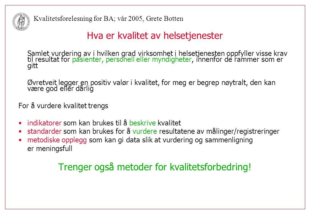 Kvalitetsforelesning for BA; vår 2005, Grete Botten Ideer til indikatorer nedover i årsakskjeden tid for epikriseutsendelse ventetid før operasjon ved øyeblikkelig hjelp/lårhalsbrudd/kreft stryking av opersjonsprogrammet feil ved resepter levert i apotek andel som røyker andel som blir smittet ved transfusjon av blod(produkter) ventetid for svar på prøve sendt patologisk lab andel rtg.