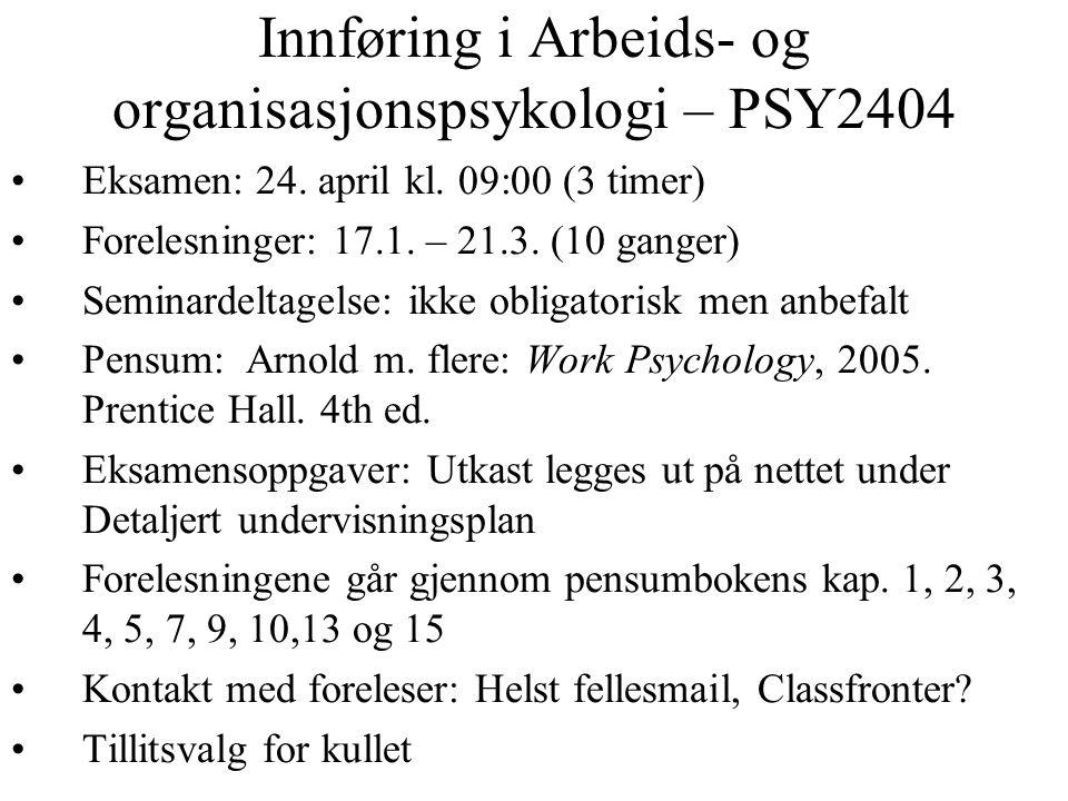 Innføring i Arbeids- og organisasjonspsykologi – PSY2404 Eksamen: 24. april kl. 09:00 (3 timer) Forelesninger: 17.1. – 21.3. (10 ganger) Seminardeltag