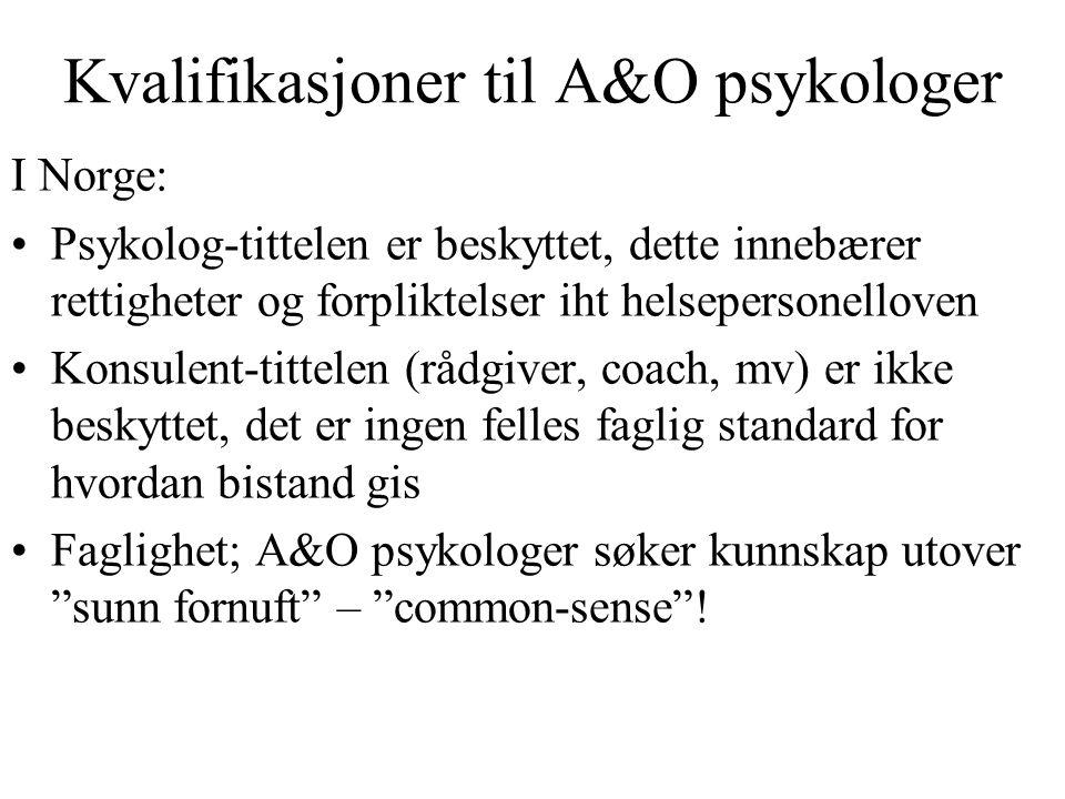 Kvalifikasjoner til A&O psykologer I Norge: Psykolog-tittelen er beskyttet, dette innebærer rettigheter og forpliktelser iht helsepersonelloven Konsul