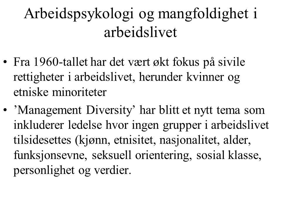 Arbeidspsykologi og mangfoldighet i arbeidslivet Fra 1960-tallet har det vært økt fokus på sivile rettigheter i arbeidslivet, herunder kvinner og etni