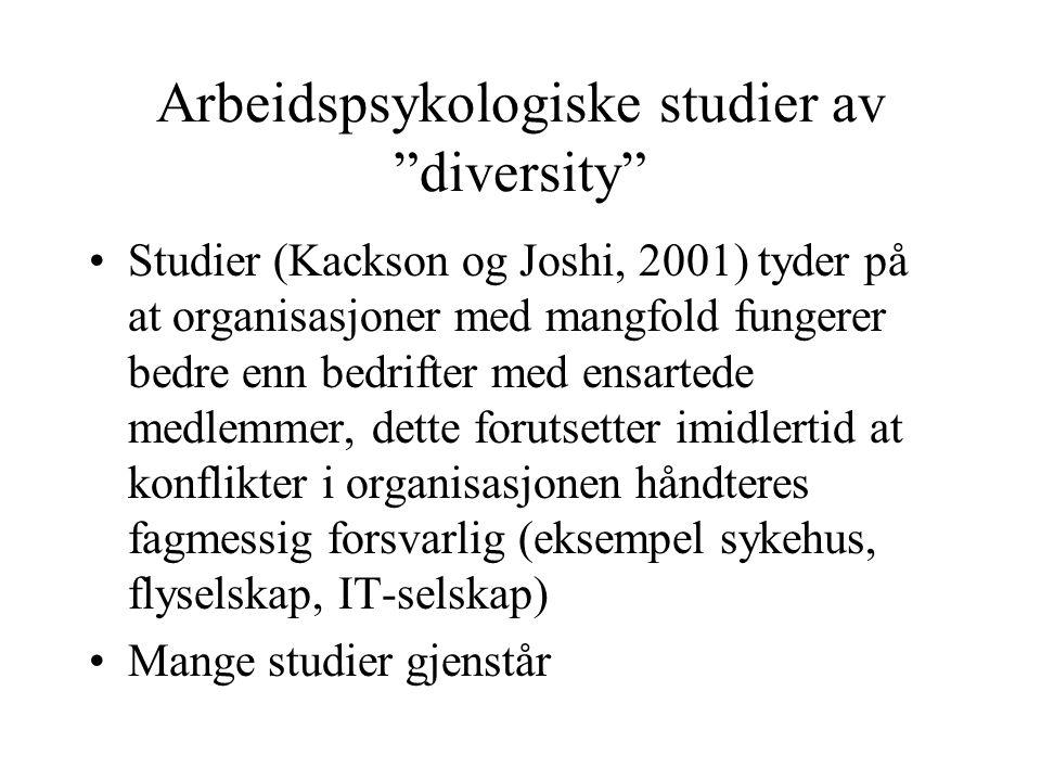 """Arbeidspsykologiske studier av """"diversity"""" Studier (Kackson og Joshi, 2001) tyder på at organisasjoner med mangfold fungerer bedre enn bedrifter med e"""