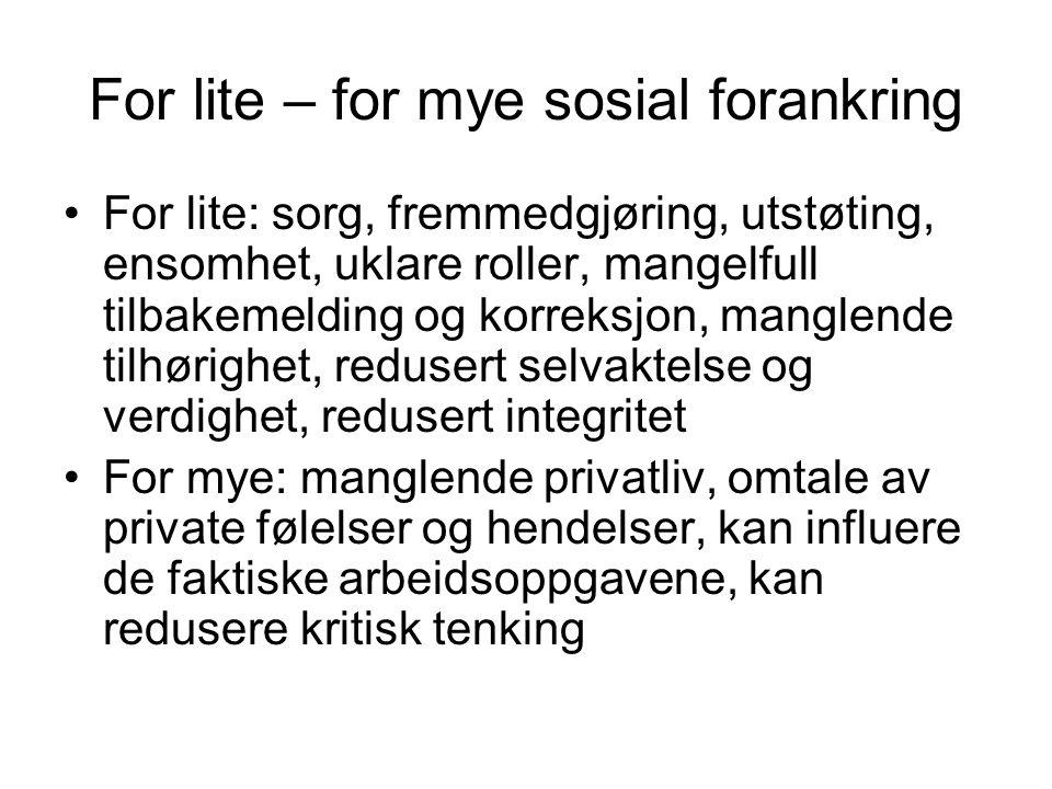 For lite – for mye sosial forankring For lite: sorg, fremmedgjøring, utstøting, ensomhet, uklare roller, mangelfull tilbakemelding og korreksjon, mang