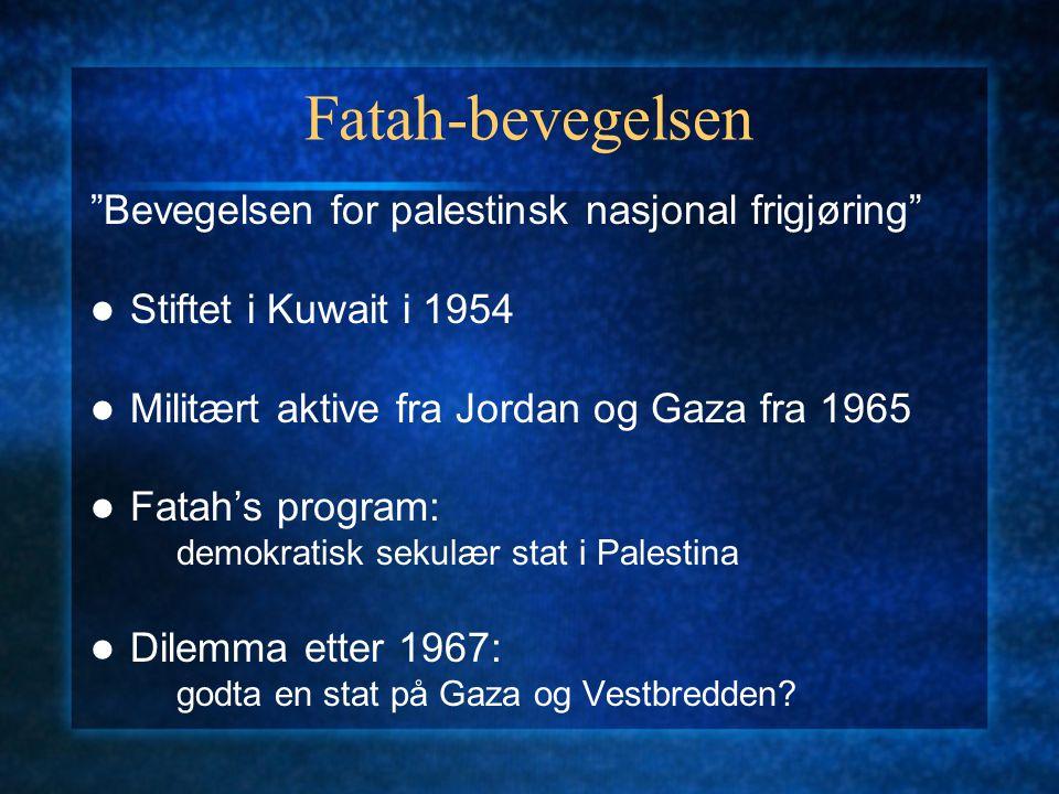 """Fatah-bevegelsen """"Bevegelsen for palestinsk nasjonal frigjøring"""" Stiftet i Kuwait i 1954 Militært aktive fra Jordan og Gaza fra 1965 Fatah's program:"""