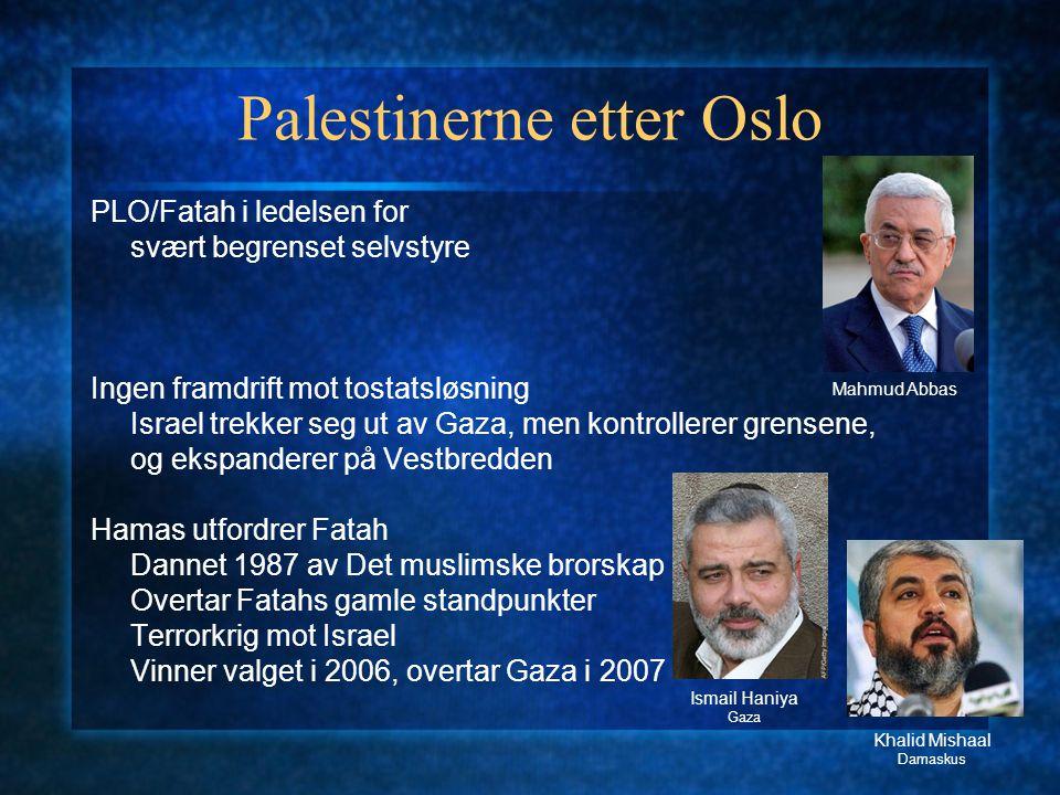Palestinerne etter Oslo PLO/Fatah i ledelsen for svært begrenset selvstyre Ingen framdrift mot tostatsløsning Israel trekker seg ut av Gaza, men kontr