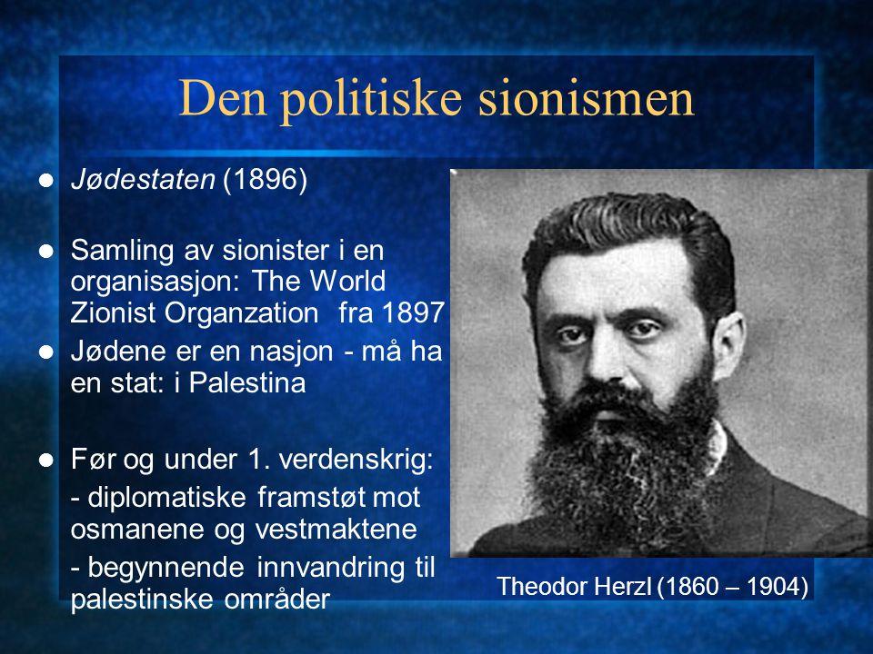 Den politiske sionismen Jødestaten (1896) Samling av sionister i en organisasjon: The World Zionist Organzation fra 1897 Jødene er en nasjon - må ha e