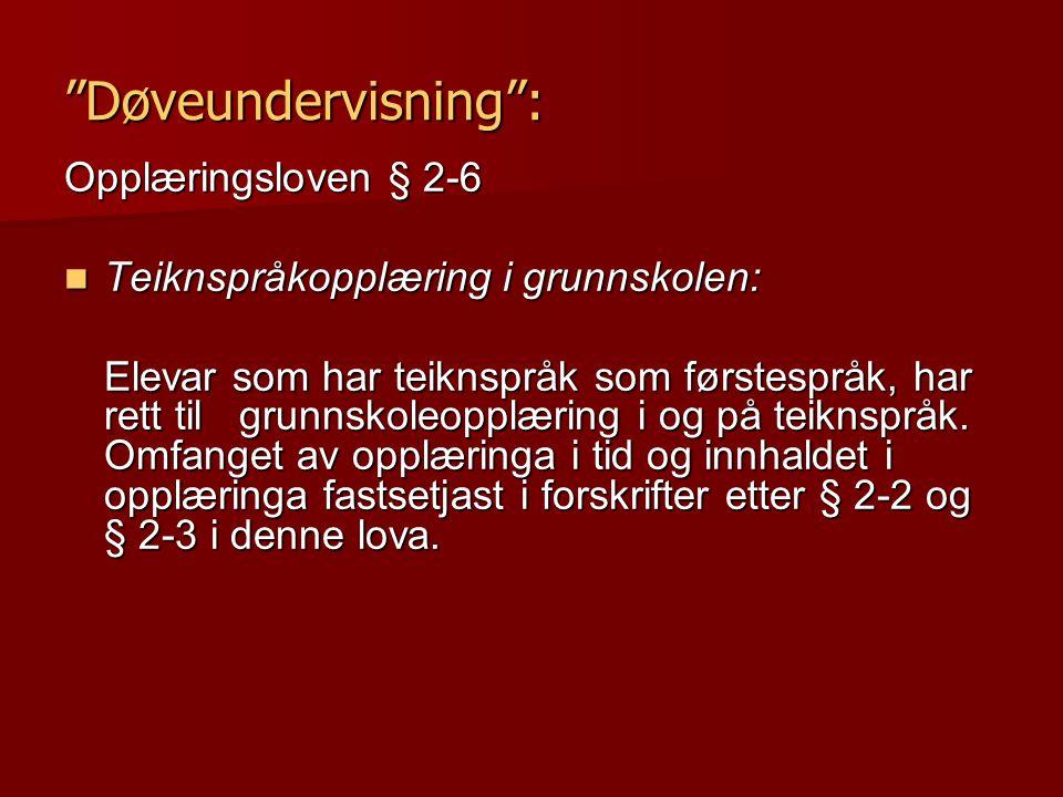 """""""Døveundervisning"""": Opplæringsloven § 2-6 Teiknspråkopplæring i grunnskolen: Teiknspråkopplæring i grunnskolen: Elevar som har teiknspråk som førstesp"""