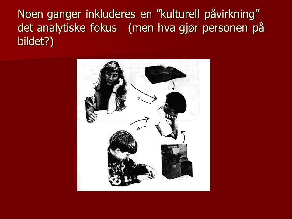 """Noen ganger inkluderes en """"kulturell påvirkning"""" det analytiske fokus (men hva gjør personen på bildet?)"""