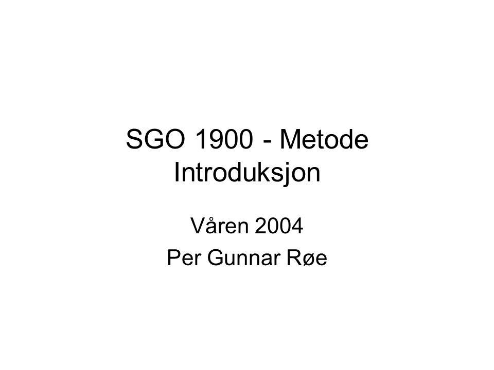 SGO 1900 - Metode Introduksjon Våren 2004 Per Gunnar Røe
