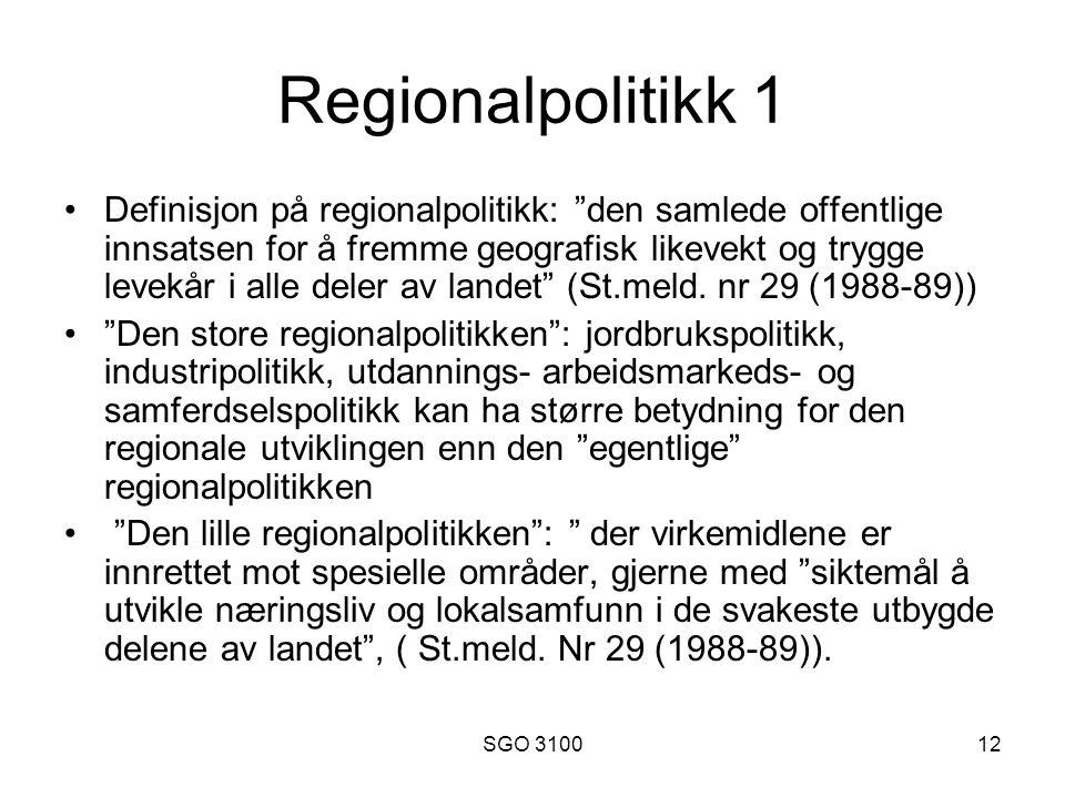 SGO 310012 Regionalpolitikk 1 Definisjon på regionalpolitikk: den samlede offentlige innsatsen for å fremme geografisk likevekt og trygge levekår i alle deler av landet (St.meld.