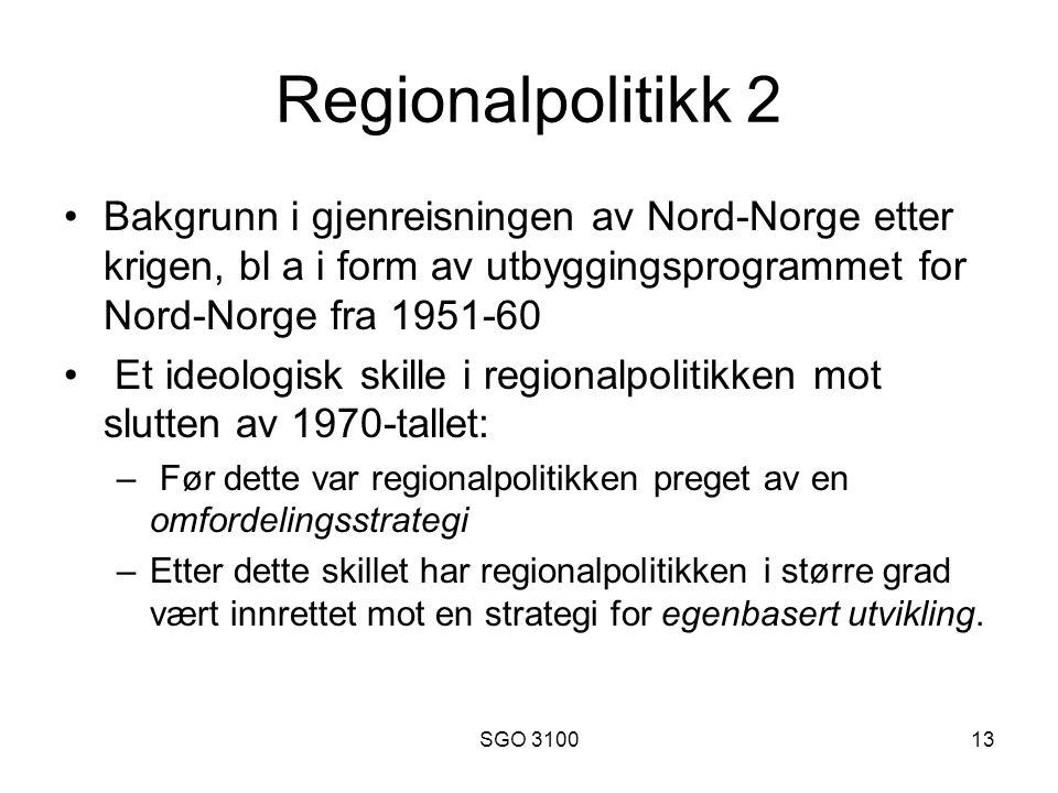 SGO 310013 Regionalpolitikk 2 Bakgrunn i gjenreisningen av Nord-Norge etter krigen, bl a i form av utbyggingsprogrammet for Nord-Norge fra 1951-60 Et ideologisk skille i regionalpolitikken mot slutten av 1970-tallet: – Før dette var regionalpolitikken preget av en omfordelingsstrategi –Etter dette skillet har regionalpolitikken i større grad vært innrettet mot en strategi for egenbasert utvikling.
