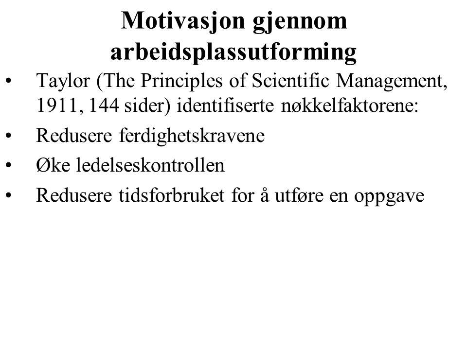 Taylors motivasjonsbegrep Vitenskapelig innsamling av informasjon om jobben Fjern arbeidstakernes kontroll over egne aktiviteter Forenkle oppgavene så mye som mulig Spesifiser prosedyrer og tidsforbruk for oppgavene Bruk finansielle belønningssystemer Sørg for at arbeidstakerne ikke kan gjemme seg for eller narre arbeidslederne Teorien ligner på teori X til McGregor
