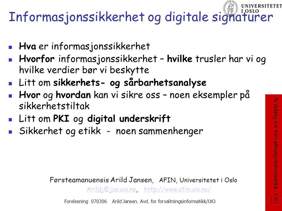 Avdeling for forvaltningsinformatikk, UiO Forelesning 070306 Arild Jansen. Avd. for forvaltningsinformatikk/UiO 1 Informasjonssikkerhet og digitale si