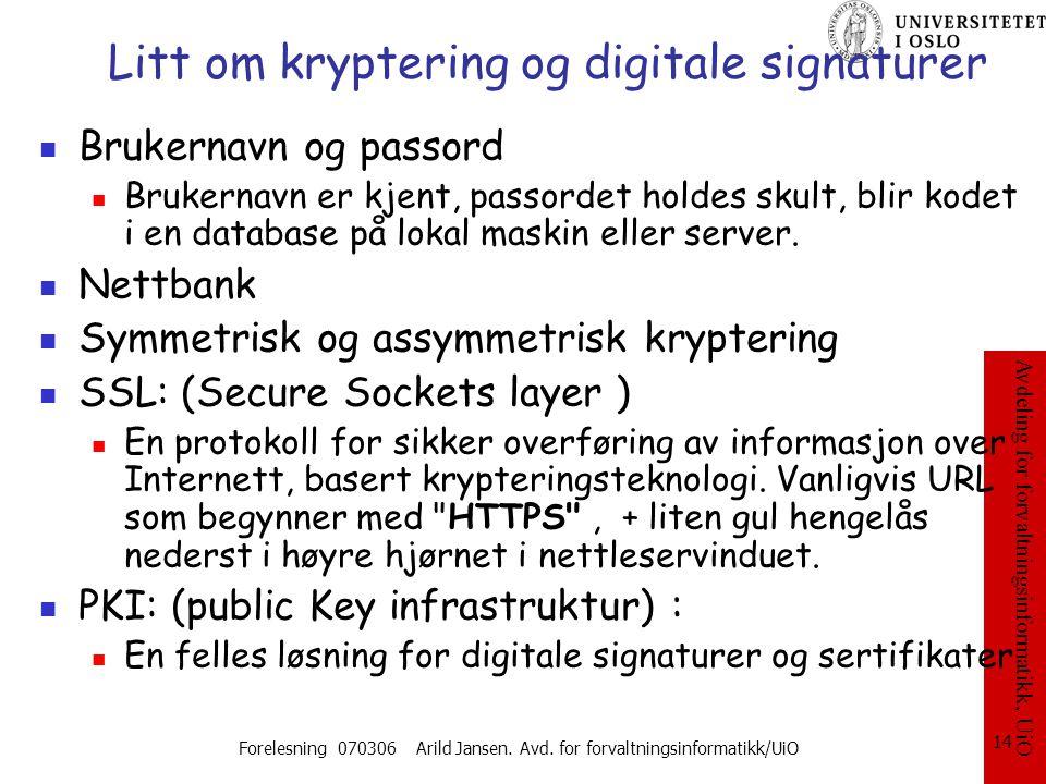 Avdeling for forvaltningsinformatikk, UiO Forelesning 070306 Arild Jansen. Avd. for forvaltningsinformatikk/UiO 14 Litt om kryptering og digitale sign