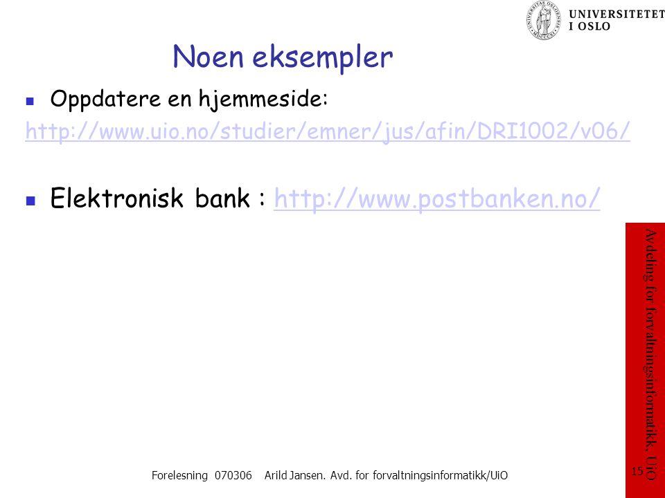 Avdeling for forvaltningsinformatikk, UiO Forelesning 070306 Arild Jansen. Avd. for forvaltningsinformatikk/UiO 15 Noen eksempler Oppdatere en hjemmes