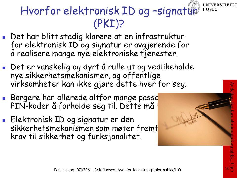 Avdeling for forvaltningsinformatikk, UiO Forelesning 070306 Arild Jansen. Avd. for forvaltningsinformatikk/UiO 16 Hvorfor elektronisk ID og –signatur