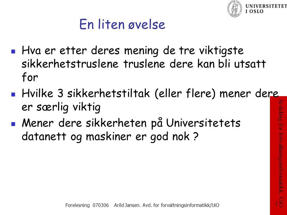 Avdeling for forvaltningsinformatikk, UiO Forelesning 070306 Arild Jansen. Avd. for forvaltningsinformatikk/UiO 2 En liten øvelse Hva er etter deres m