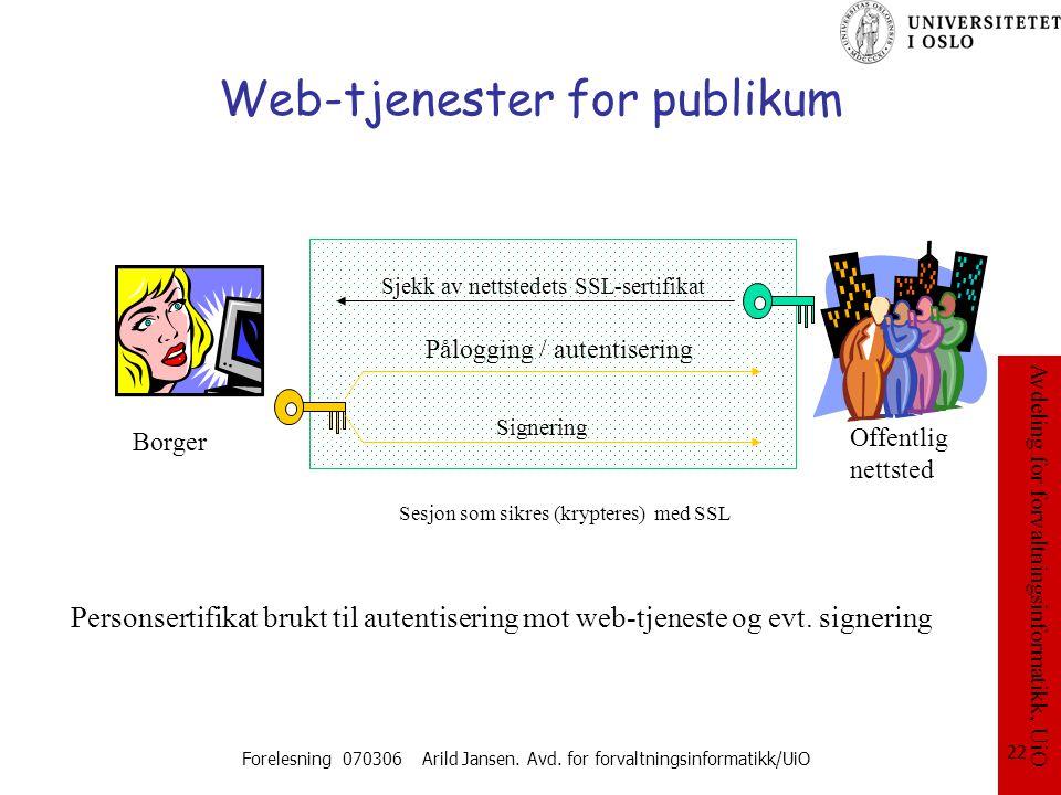 Avdeling for forvaltningsinformatikk, UiO Forelesning 070306 Arild Jansen. Avd. for forvaltningsinformatikk/UiO 22 Web-tjenester for publikum Påloggin