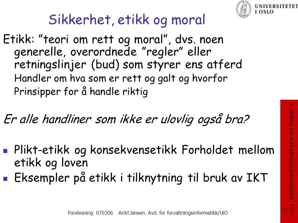 """Avdeling for forvaltningsinformatikk, UiO Forelesning 070306 Arild Jansen. Avd. for forvaltningsinformatikk/UiO 27 Sikkerhet, etikk og moral Etikk: """"t"""