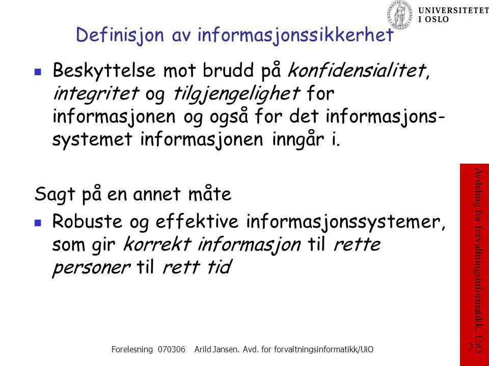 Avdeling for forvaltningsinformatikk, UiO Forelesning 070306 Arild Jansen. Avd. for forvaltningsinformatikk/UiO 3 Definisjon av informasjonssikkerhet