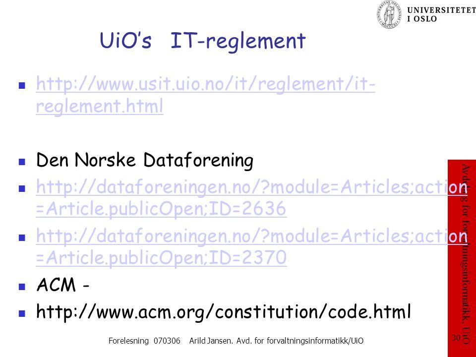 Avdeling for forvaltningsinformatikk, UiO Forelesning 070306 Arild Jansen. Avd. for forvaltningsinformatikk/UiO 30 UiO's IT-reglement http://www.usit.