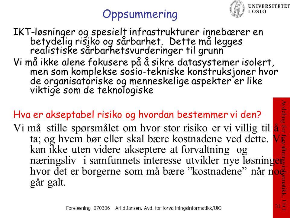 Avdeling for forvaltningsinformatikk, UiO Forelesning 070306 Arild Jansen. Avd. for forvaltningsinformatikk/UiO 31 Oppsummering IKT-løsninger og spesi