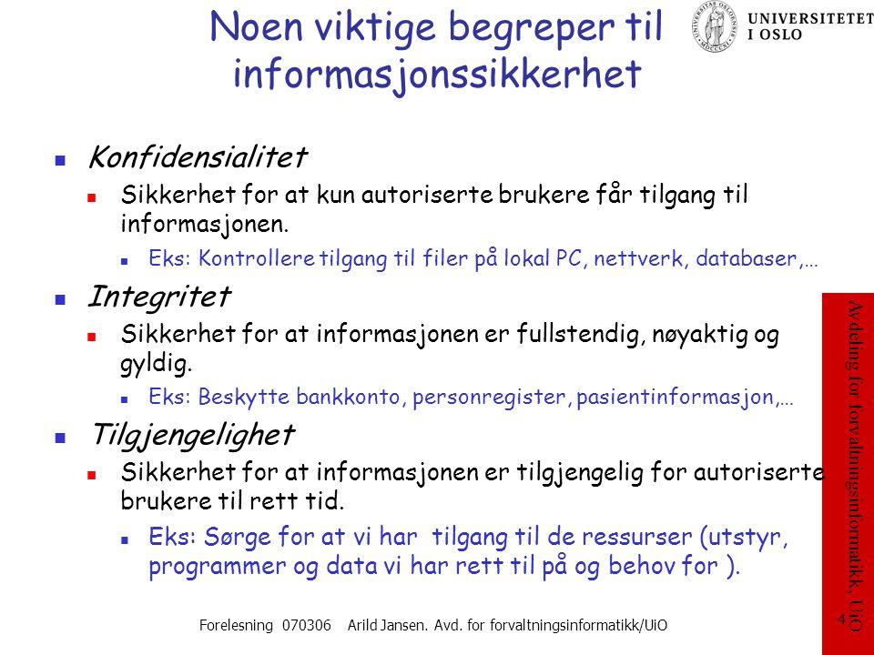 Avdeling for forvaltningsinformatikk, UiO Forelesning 070306 Arild Jansen. Avd. for forvaltningsinformatikk/UiO 4 Noen viktige begreper til informasjo