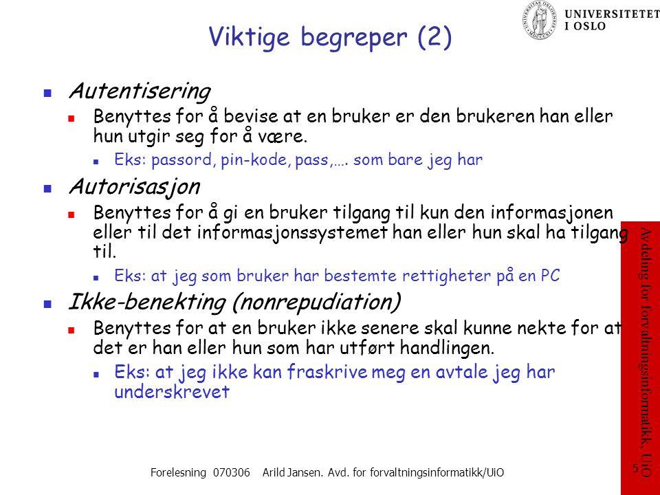 Avdeling for forvaltningsinformatikk, UiO Forelesning 070306 Arild Jansen. Avd. for forvaltningsinformatikk/UiO 5 Viktige begreper (2) Autentisering B