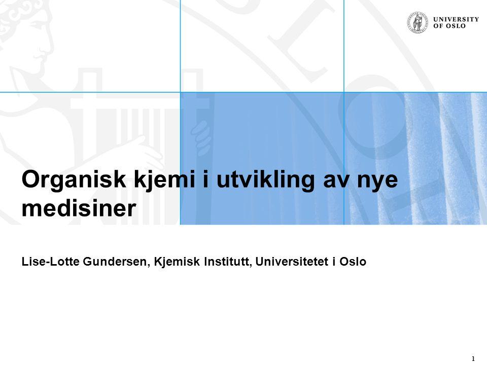 Organisk kjemi i utvikling av nye medisiner Lise-Lotte Gundersen, Kjemisk Institutt, Universitetet i Oslo 1