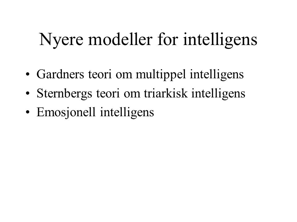 Nyere modeller for intelligens Gardners teori om multippel intelligens Sternbergs teori om triarkisk intelligens Emosjonell intelligens