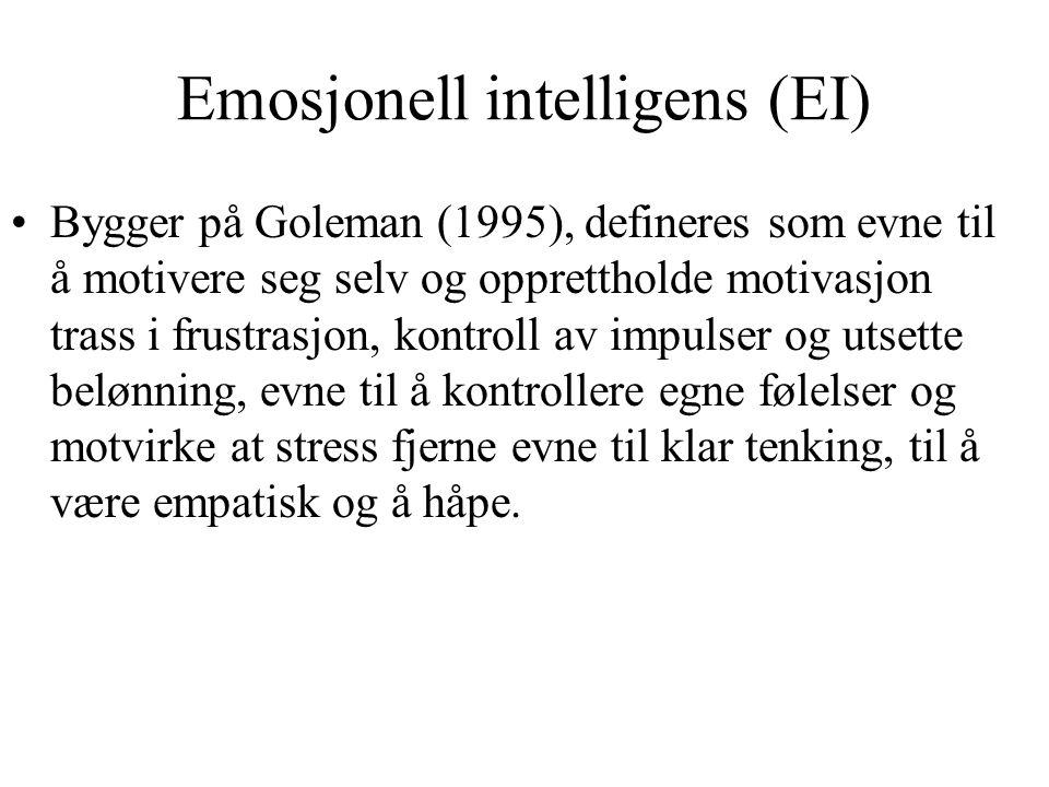 Emosjonell intelligens (EI) Bygger på Goleman (1995), defineres som evne til å motivere seg selv og opprettholde motivasjon trass i frustrasjon, kontr
