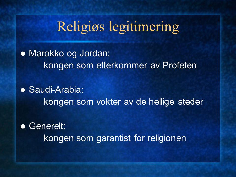 Religiøs legitimering Marokko og Jordan: kongen som etterkommer av Profeten Saudi-Arabia: kongen som vokter av de hellige steder Generelt: kongen som