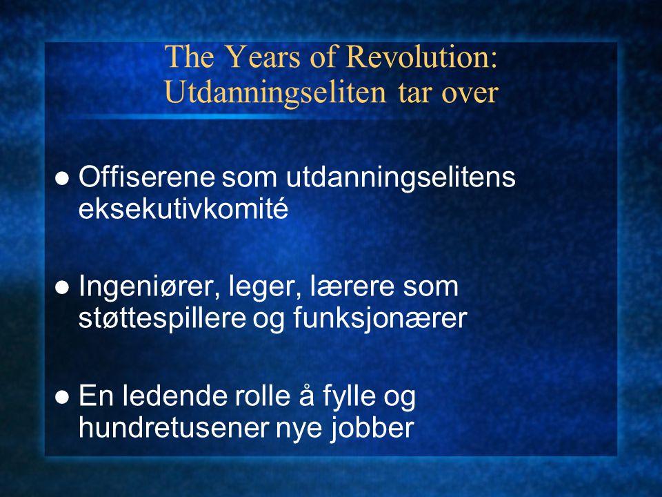The Years of Revolution: Utdanningseliten tar over Offiserene som utdanningselitens eksekutivkomité Ingeniører, leger, lærere som støttespillere og fu