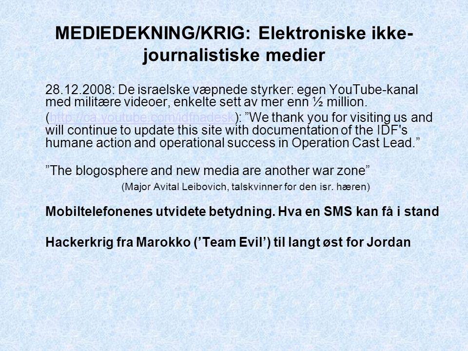 MEDIEDEKNING/KRIG: Elektroniske ikke- journalistiske medier 28.12.2008: De israelske væpnede styrker: egen YouTube-kanal med militære videoer, enkelte