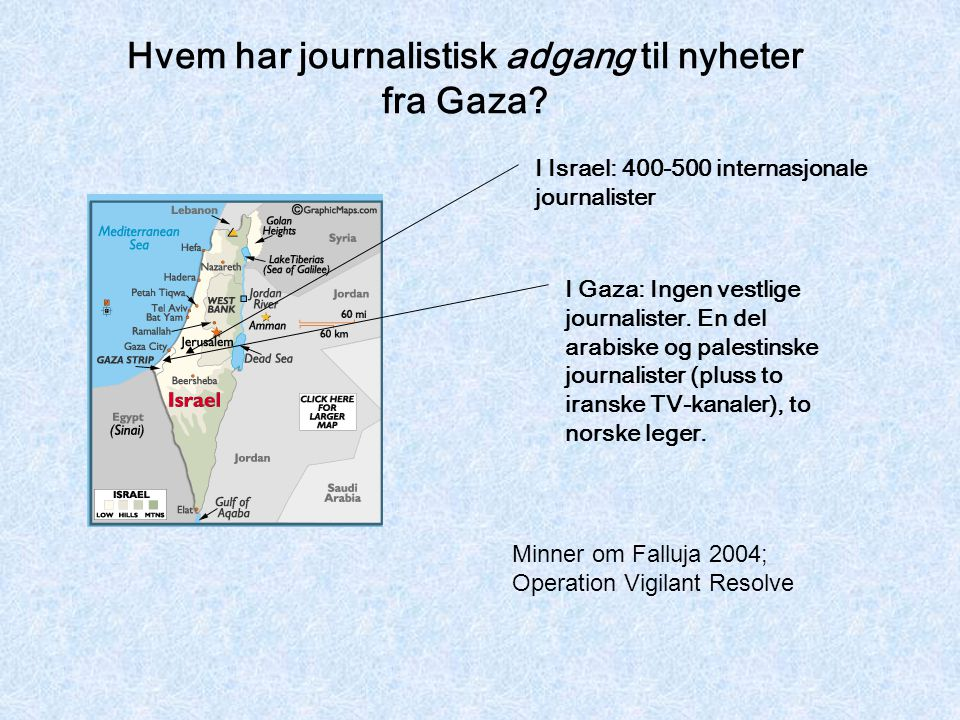 I Israel: 400-500 internasjonale journalister I Gaza: Ingen vestlige journalister. En del arabiske og palestinske journalister (pluss to iranske TV-ka