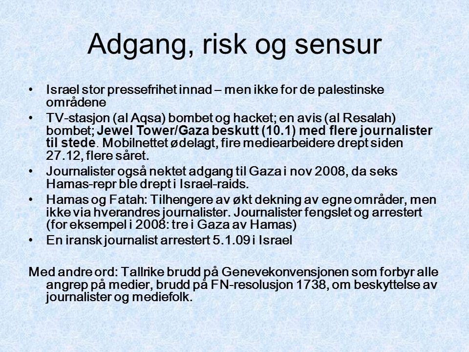 Adgang, risk og sensur Israel stor pressefrihet innad – men ikke for de palestinske områdene TV-stasjon (al Aqsa) bombet og hacket; en avis (al Resala