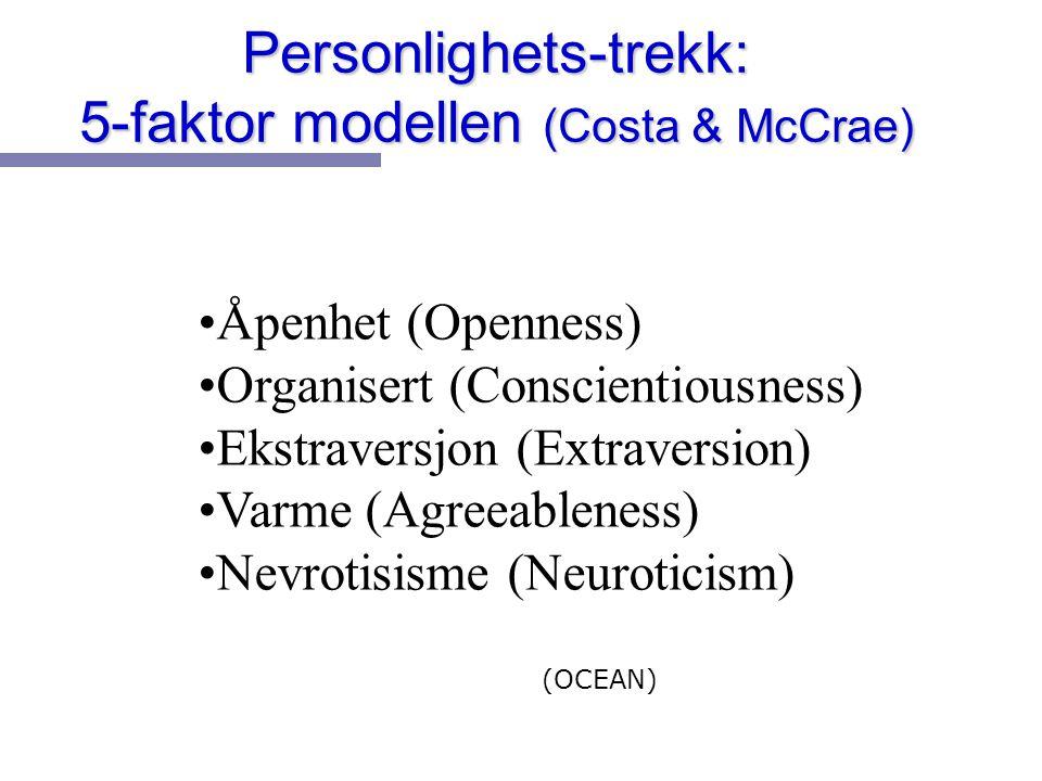 Personlighets-trekk: 5-faktor modellen (Costa & McCrae) Åpenhet (Openness) Organisert (Conscientiousness) Ekstraversjon (Extraversion) Varme (Agreeabl