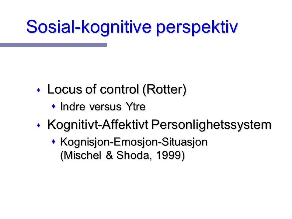 Sosial-kognitive perspektiv s Locus of control (Rotter) sIndre versus Ytre s Kognitivt-Affektivt Personlighetssystem sKognisjon-Emosjon-Situasjon (Mis