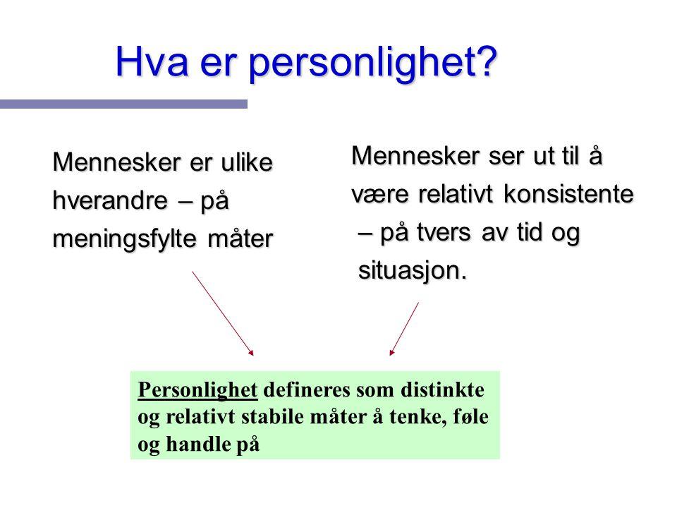 Hva er personlighet? Mennesker er ulike hverandre – på meningsfylte måter Mennesker ser ut til å være relativt konsistente – på tvers av tid og situas