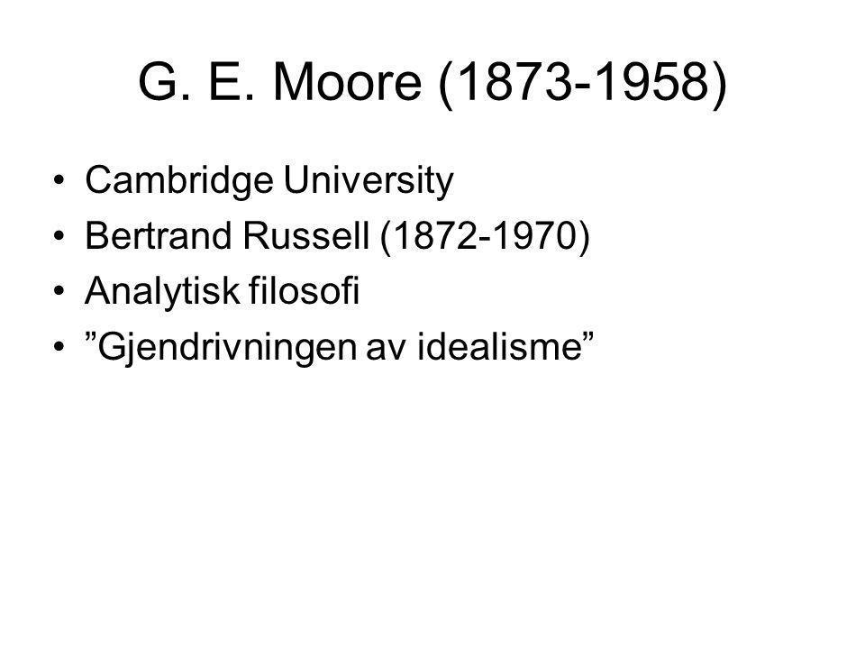 """G. E. Moore (1873-1958) Cambridge University Bertrand Russell (1872-1970) Analytisk filosofi """"Gjendrivningen av idealisme"""""""
