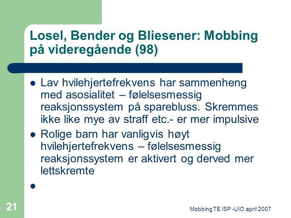 Mobbing TE ISP -UIO april 2007 21 Losel, Bender og Bliesener: Mobbing på videregående (98) Lav hvilehjertefrekvens har sammenheng med asosialitet – fø