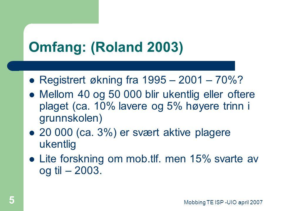 Mobbing TE ISP -UIO april 2007 5 Omfang: (Roland 2003) Registrert økning fra 1995 – 2001 – 70%? Mellom 40 og 50 000 blir ukentlig eller oftere plaget