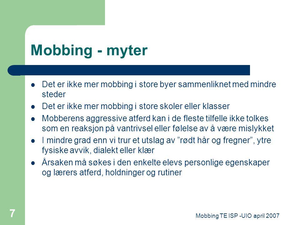 Mobbing TE ISP -UIO april 2007 18 Prinsippene i Zero, SAF's program mot mobbing (Sørensen og Vaaland 2003) Nulltoleranse Autoritative voksne (støtte og kontroll) Voksensamarbeid Konsistens.